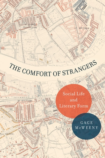 The Comfort of Strangers - Social Life and Literary Form ebook by Gage McWeeny