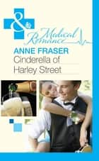 Cinderella of Harley Street (Mills & Boon Medical) ebook by Anne Fraser