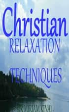 Christian Relaxation Techniques ebook by Miriam Kinai