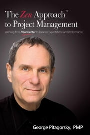 The Zen Approach to Project Management ebook by Pitagorsky, George
