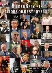 - The Bilderberger Group - 1 - Saviors or Destroyers? ebook by Heinz Duthel