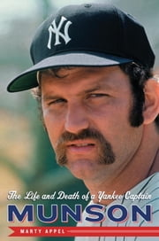 Munson - The Life and Death of a Yankee Captain ebook by Marty Appel