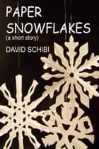 Paper Snowflakes ebook by David Schibi