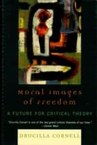 Moral Images of Freedom ebook by Drucilla Cornell