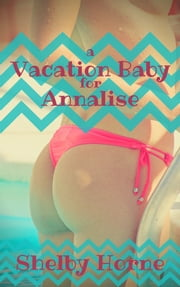 A Vacation Baby for Annalise ebook by Shelby Horne
