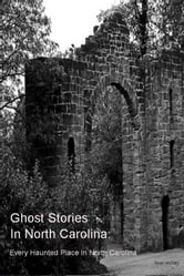 Ghost Stories In North Carolina: - Every Haunted Place In North Carolina ebook by Sean Mosley