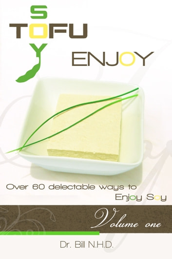TOFU SOY ENJOY Cook Book Volume One ebook by Dr.Bill, N.H.D.