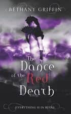 The Dance of the Red Death ebook by Bethany Griffin