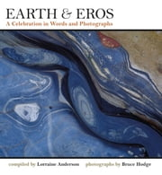 Earth & Eros - A Celebration in Words and Photographs ebook by Lorraine Anderson,Bruce Hodge,Robert Michael Pyle