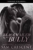Blackmailed by Her Bully ebook by Sam Crescent