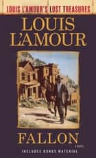 Fallon (Louis L'Amour's Lost Treasures) - A Novel ebook by Louis L'Amour