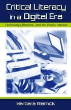 Critical Literacy in A Digital Era ebook by Barbara Warnick