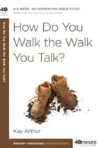 How Do You Walk the Walk You Talk? ebook by Kay Arthur