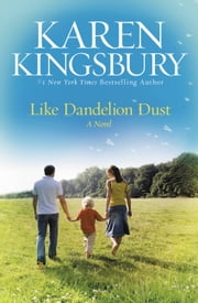 Like Dandelion Dust ebook by Karen Kingsbury