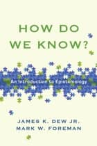 How Do We Know? ebook by Mark W. Foreman,James K. Dew Jr.