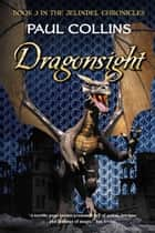 Dragonsight - Book 3 of The Jelindel Chronicles ebook by Paul Collins
