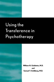 Using the Transference in Psychotherapy ebook by William N. Goldstein,Samuel T. Goldberg