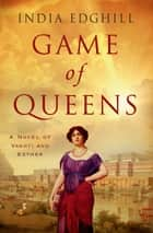 Game of Queens - A Novel of Vashti and Esther ebook by India Edghill