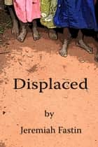 Displaced ebook by Jeremiah Fastin