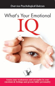 What's your Emotional I.Q.: Assess your weaknesses and strengths in your emotions & feelings and groom fuller personality ebook by Aparna Chattopadhyay