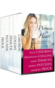 Women of Heart - Five Inspirational Women's Fiction novels ebook by Julie Carobini,Brandilyn Collins,Mary E. DeMuth