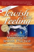 Jewish with Feeling - A Guide to Meaningful Jewish Practice ebook by Rabbi Zalman Schachter-Shalomi, Joel Segel