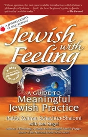 Jewish with Feeling - A Guide to Meaningful Jewish Practice ebook by Rabbi Zalman Schachter-Shalomi,Joel Segel