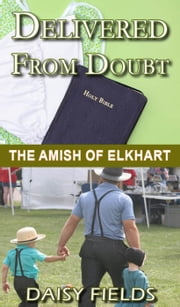 Delivered From Doubt - The Amish of Elkhart County, #3 ebook by Daisy Fields