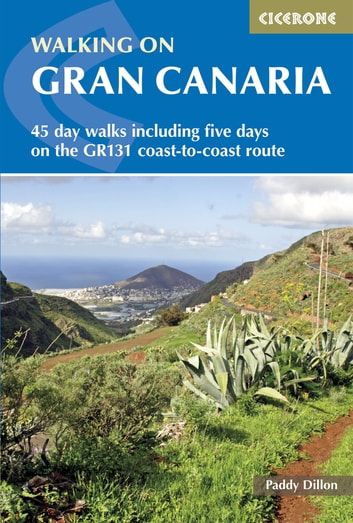 Walking on Gran Canaria - 45 day walks including the GR131 ebook by Paddy Dillon