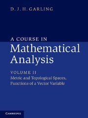 A Course in Mathematical Analysis: Volume 2, Metric and Topological Spaces, Functions of a Vector Variable ebook by D. J. H. Garling