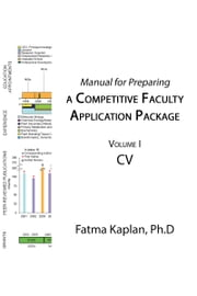 Manual for Preparing a Competitive Faculty Application Package. Volume I: CV ebook by Fatma Kaplan