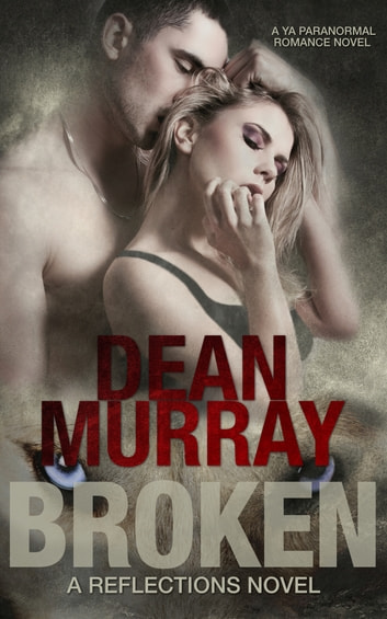 Broken: A YA Paranormal Romance Novel (Volume 1 of the Reflections Books) ebook by Dean Murray