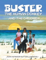 Buster the Human Donkey and the Children ebook by Joan Astwood-Sutton, LLB (Hons.)