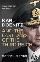 Karl Doenitz and the Last Days of the Third Reich ebook by Barry Turner