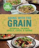 Going With the Grain - Quinoa, farro, spelt, chia & more ebook by Judith Wills
