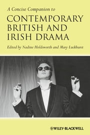 A Concise Companion to Contemporary British and Irish Drama ebook by Nadine Holdsworth,Mary Luckhurst