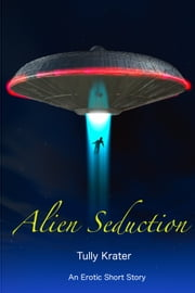 Alien Seduction ebook by Tully Krater