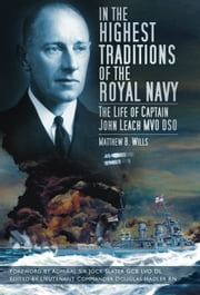 In the Highest Traditions of the Royal Navy - The Life of Captain John Leach MVO DSO ebook by Matthew B Wills