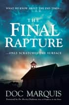 The Final Rapture - What We Know About the End Times Only Scratches the Surface ebook by Doc Marquis