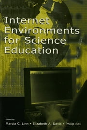 Internet Environments for Science Education ebook by Marcia C. Linn,Marcia C. Linn,Elizabeth A. Davis,Philip Bell,Marcia C. Linn