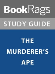Summary & Study Guide: The Murderer's Ape ebook by BookRags