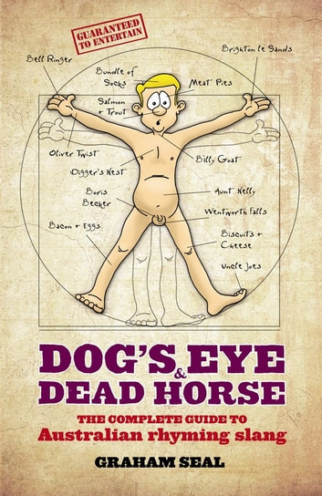 Dog's Eye and Dead Horse - The Complete Guide to Australian Rhyming Slang ebook by Graham Seal