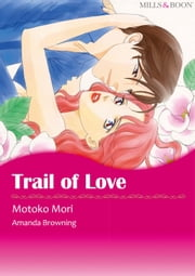 TRAIL OF LOVE (Mills & Boon Comics) - Mills & Boon Comics ebook by Amanda Browning,Motoko Mori