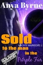 Sold to the Man in the Purple Fur ebook by Anya Byrne