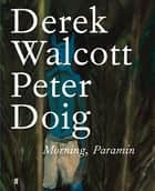 Morning, Paramin ebook by Derek Walcott Estate