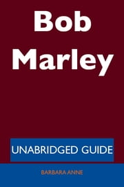 Bob Marley - Unabridged Guide ebook by Barbara Anne