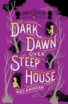 Dark Dawn Over Steep House: The Gower Street Detective: Book 5 (Gower Street Detectives) ebook by M. R. C. Kasasian