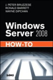 Windows Server 2008 How-To, e-Pub ebook by J. Peter Bruzzese,Ronald Barrett,Wayne Dipchan