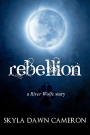 Rebellion: A River Wolfe Story ebook by Skyla Dawn Cameron