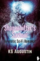 Shapeshifter's Saviour ebook by KS Augustin
